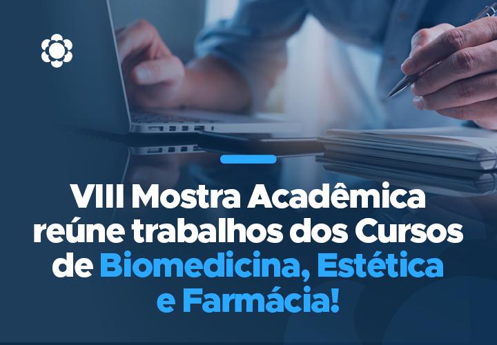 VIII Mostra Acadêmica reúne trabalhos dos Cursos de Biomedicina, Estética e Farmácia!