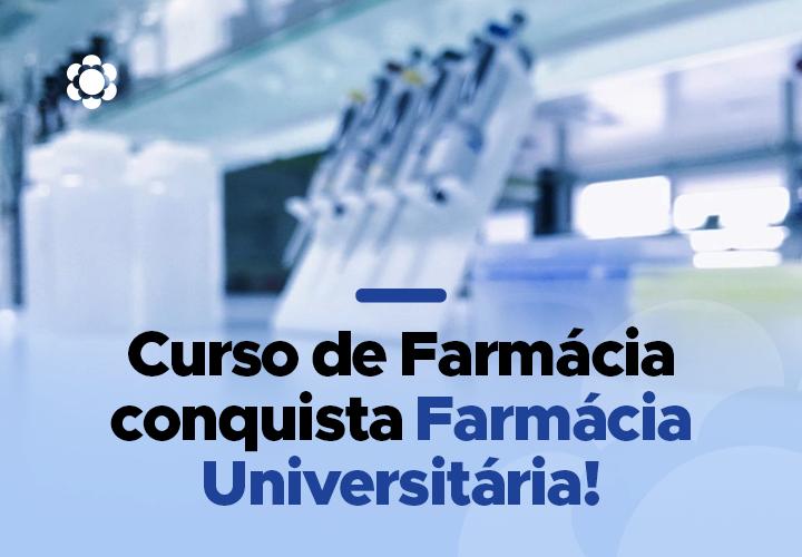 Curso de Farmácia conquista  Farmácia Universitária!