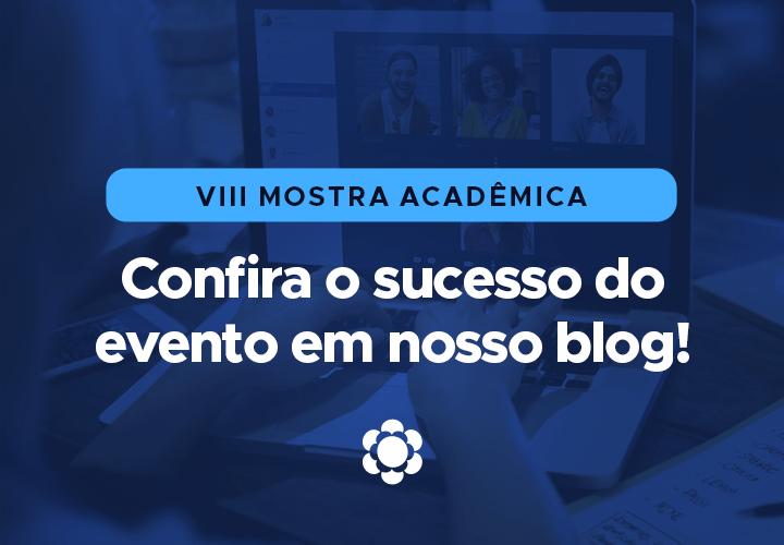 VIII Mostra Acadêmica: Confira o sucesso do evento!