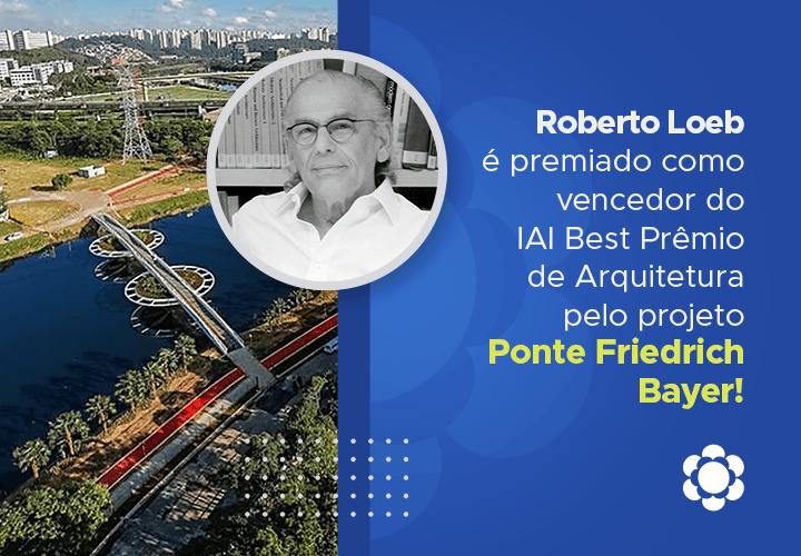 Roberto Loeb é premiado como vencedor do IAI Best Prêmio de Arquitetura pelo projeto Ponte Friedrich Bayer!